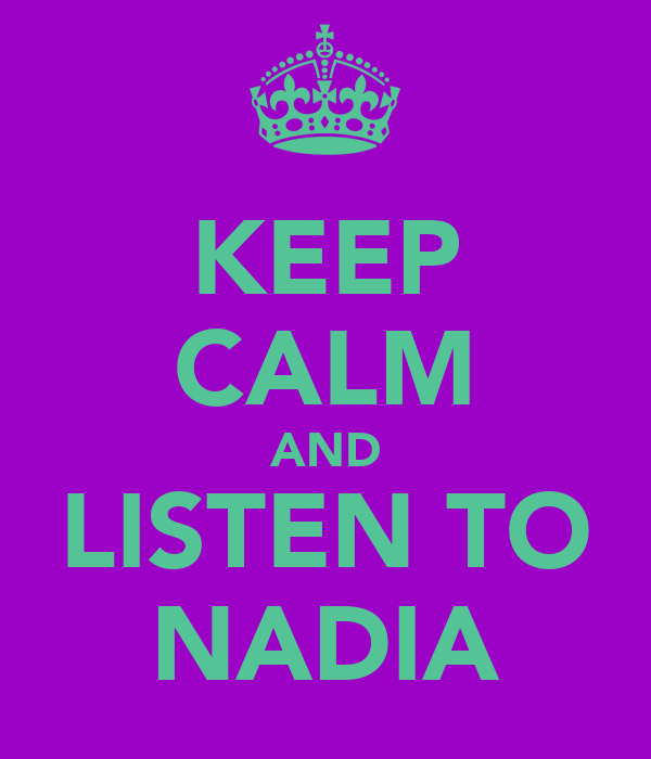KEEP CALM AND LISTEN TO NADIA