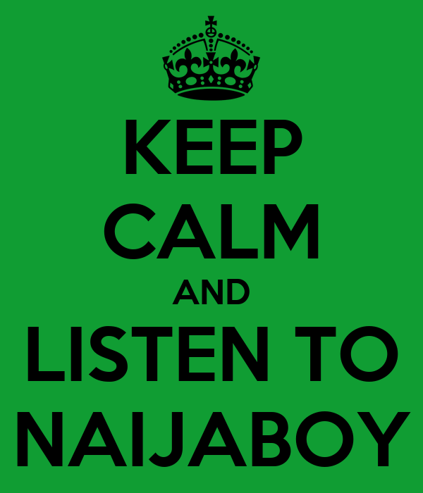 KEEP CALM AND LISTEN TO NAIJABOY
