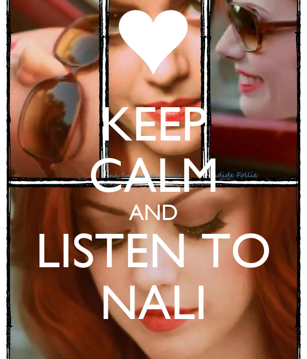 KEEP CALM AND LISTEN TO NALI