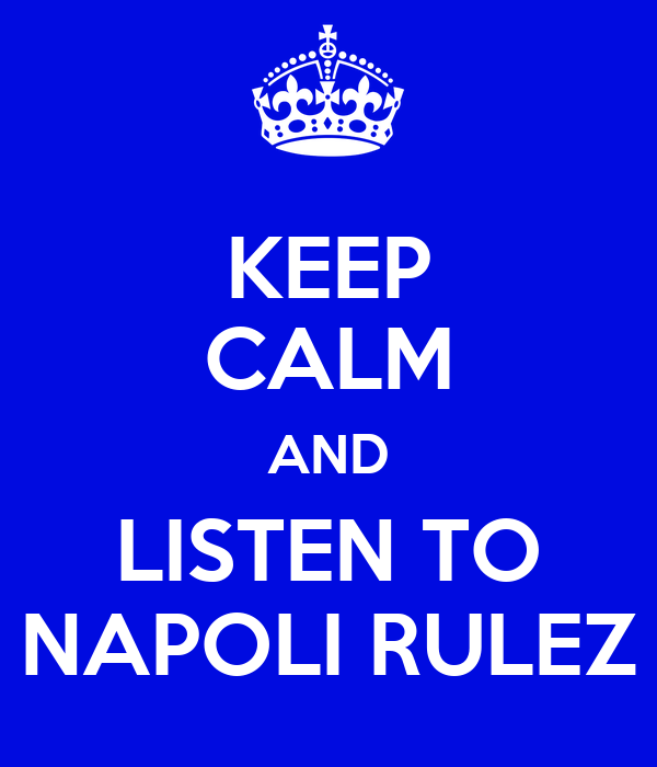 KEEP CALM AND LISTEN TO NAPOLI RULEZ