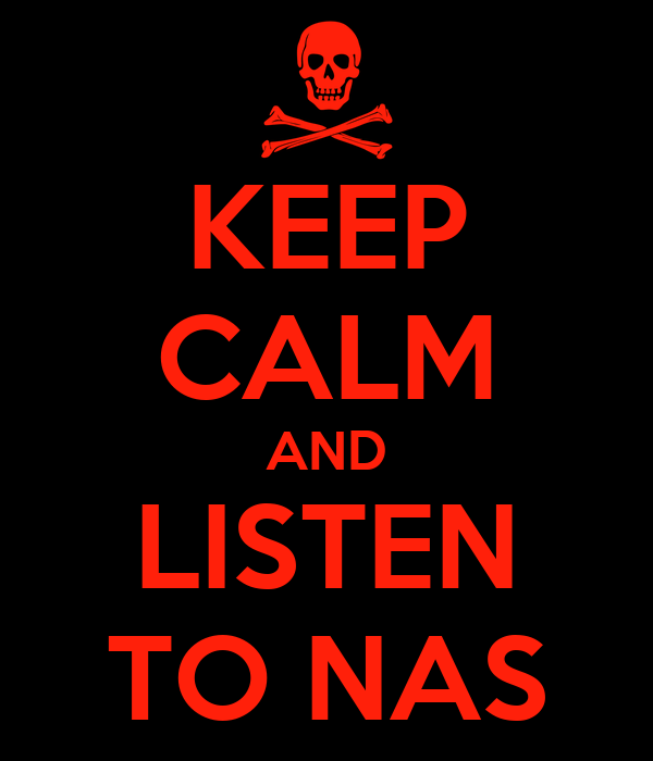 KEEP CALM AND LISTEN TO NAS