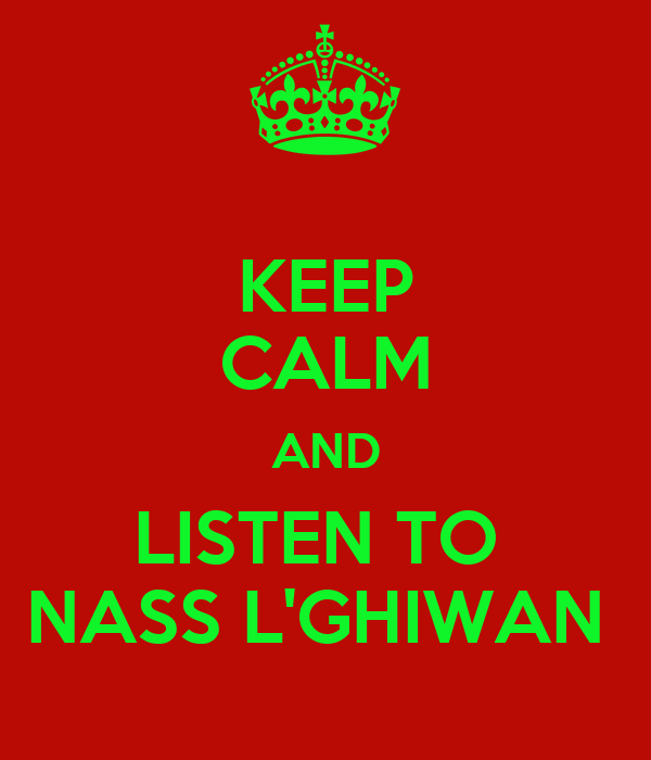KEEP CALM AND LISTEN TO  NASS L'GHIWAN