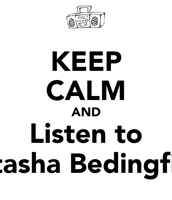 KEEP CALM AND Listen to Natasha Bedingfield