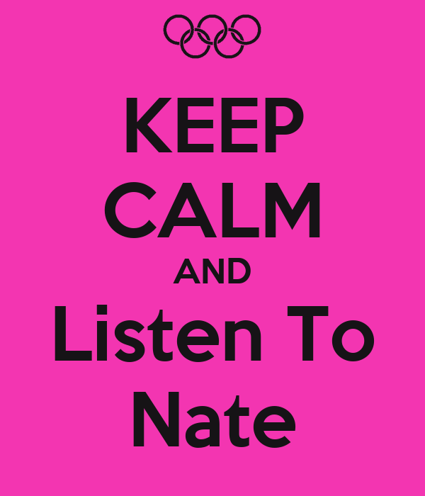 KEEP CALM AND Listen To Nate