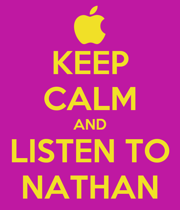 KEEP CALM AND LISTEN TO NATHAN