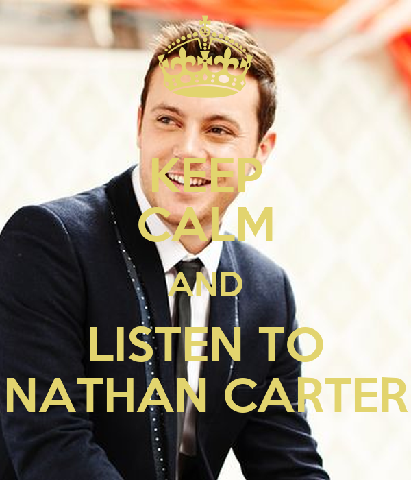 KEEP CALM AND LISTEN TO NATHAN CARTER