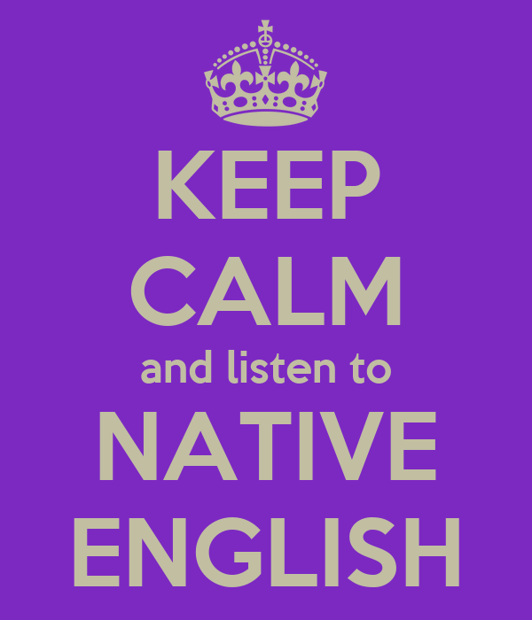KEEP CALM and listen to NATIVE ENGLISH