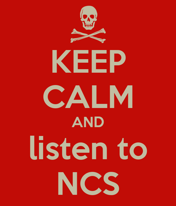 KEEP CALM AND listen to NCS