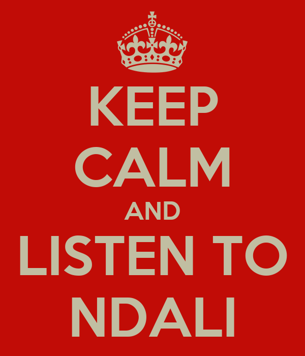KEEP CALM AND LISTEN TO NDALI