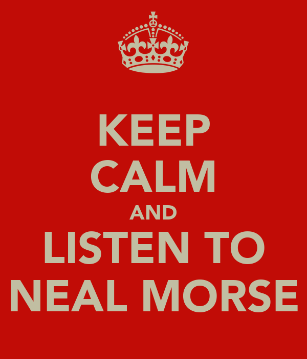 KEEP CALM AND LISTEN TO NEAL MORSE