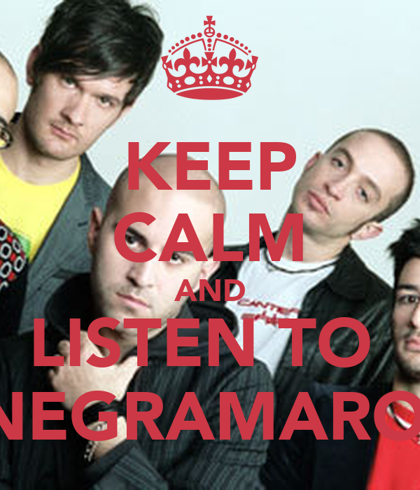 KEEP CALM AND LISTEN TO  NEGRAMARO