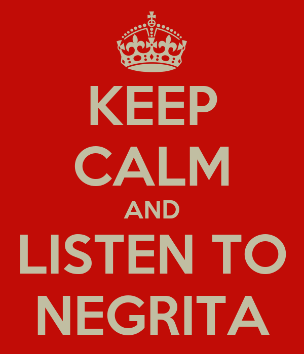 KEEP CALM AND LISTEN TO NEGRITA