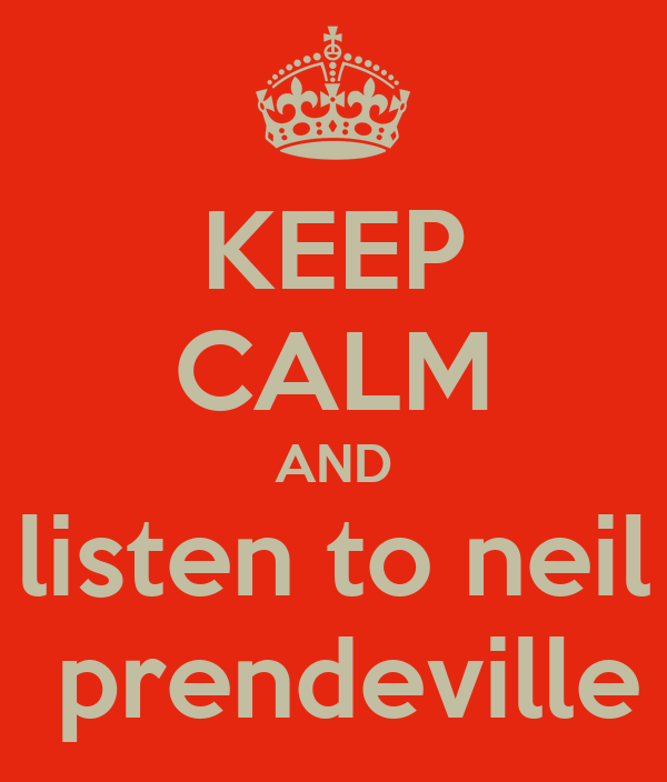 KEEP CALM AND listen to neil  prendeville