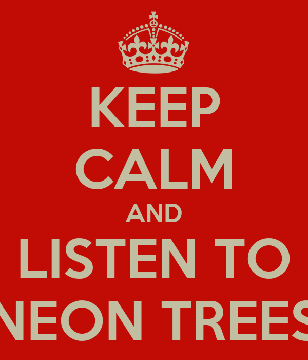KEEP CALM AND LISTEN TO NEON TREES