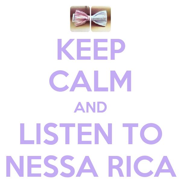 KEEP CALM AND LISTEN TO NESSA RICA