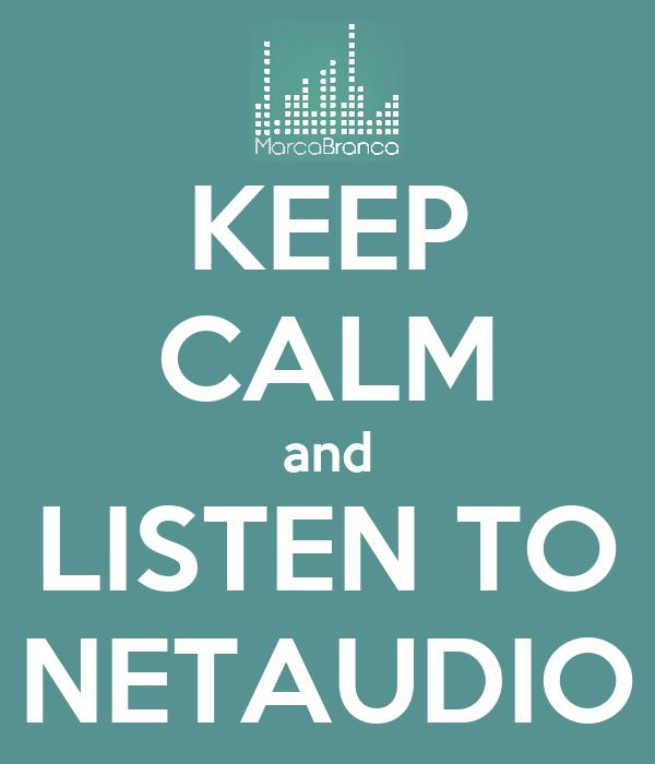 KEEP CALM and LISTEN TO NETAUDIO