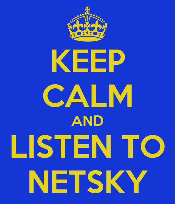 KEEP CALM AND LISTEN TO NETSKY