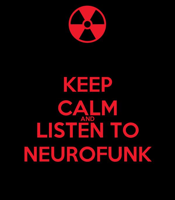 KEEP CALM AND LISTEN TO NEUROFUNK