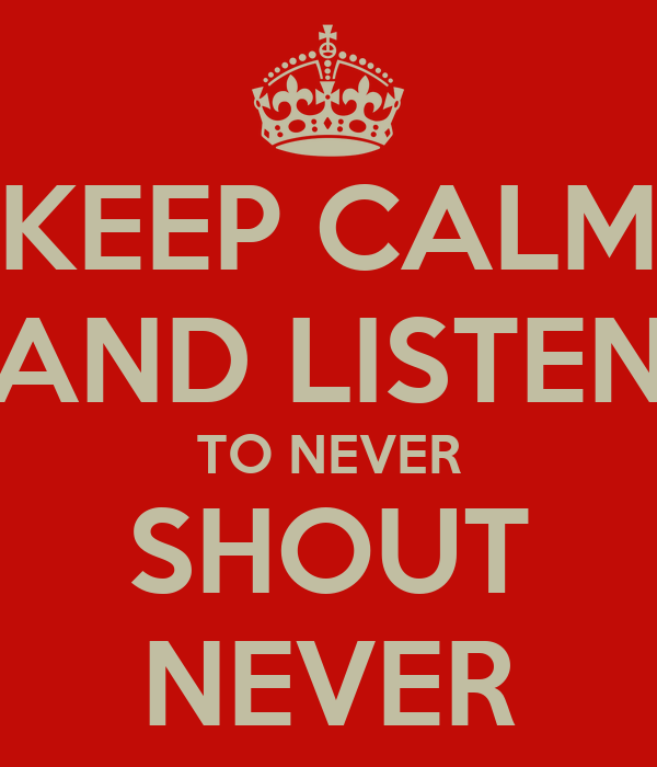 KEEP CALM AND LISTEN TO NEVER SHOUT NEVER
