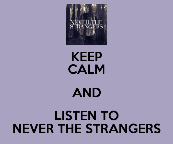 KEEP CALM AND LISTEN TO NEVER THE STRANGERS