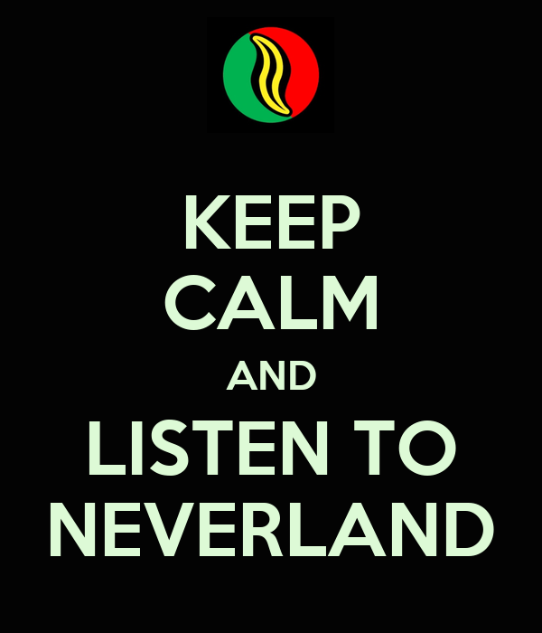 KEEP CALM AND LISTEN TO NEVERLAND