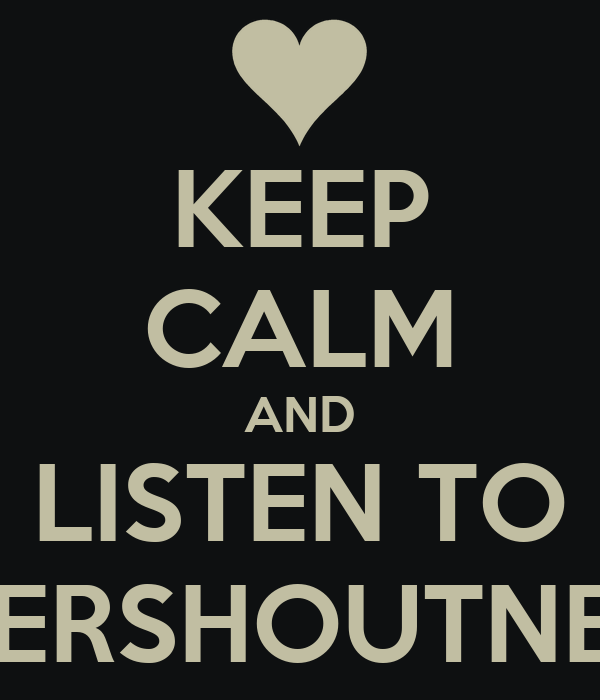 KEEP CALM AND LISTEN TO NEVERSHOUTNEVER