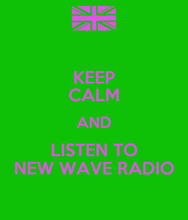 KEEP CALM AND LISTEN TO NEW WAVE RADIO