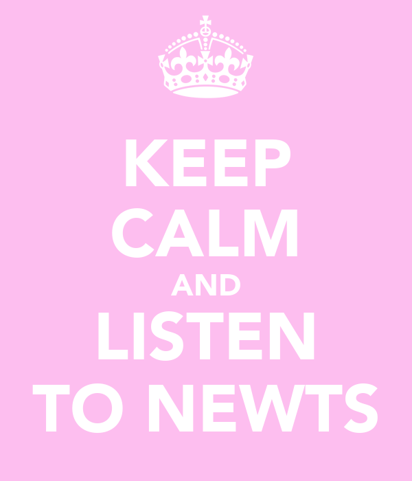 KEEP CALM AND LISTEN TO NEWTS