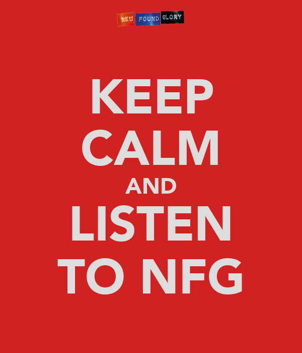 KEEP CALM AND LISTEN TO NFG