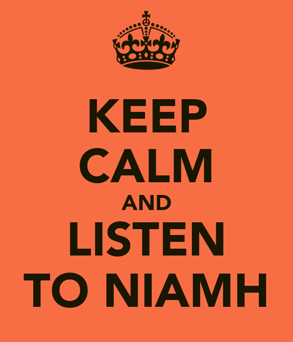 KEEP CALM AND LISTEN TO NIAMH
