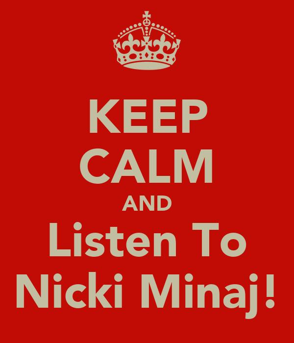 KEEP CALM AND Listen To Nicki Minaj!
