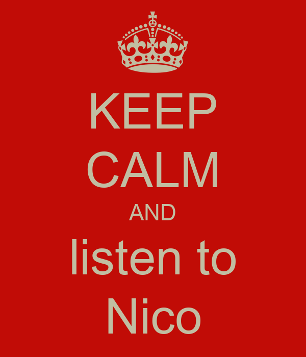 KEEP CALM AND listen to Nico