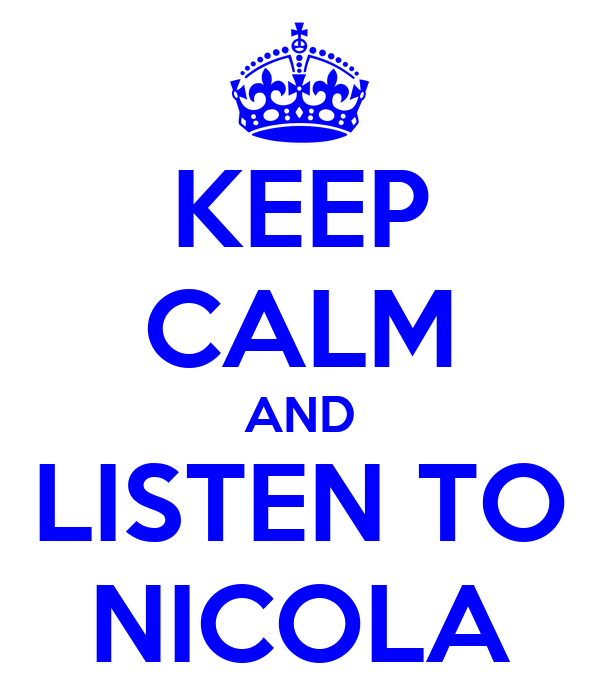 KEEP CALM AND LISTEN TO NICOLA