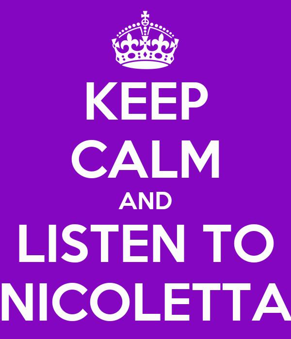 KEEP CALM AND LISTEN TO NICOLETTA