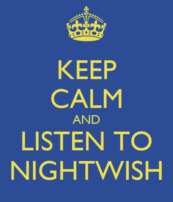 KEEP CALM AND LISTEN TO NIGHTWISH