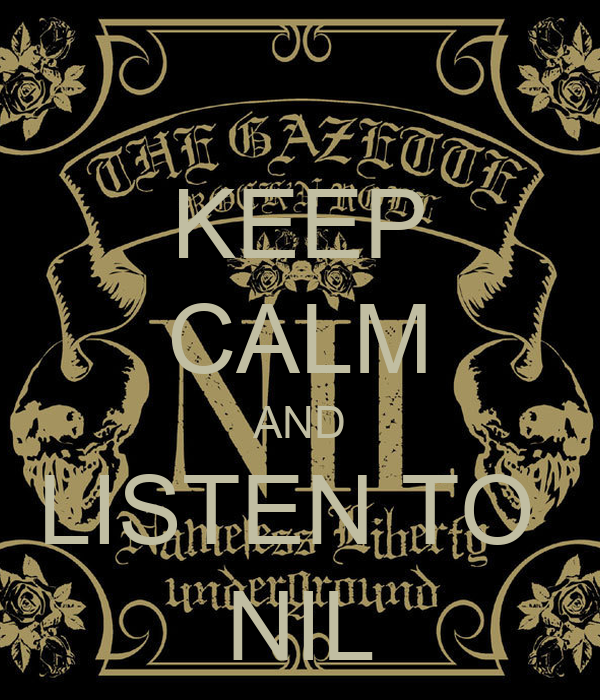 KEEP CALM AND LISTEN TO  NIL