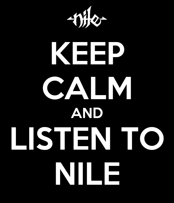 KEEP CALM AND LISTEN TO NILE