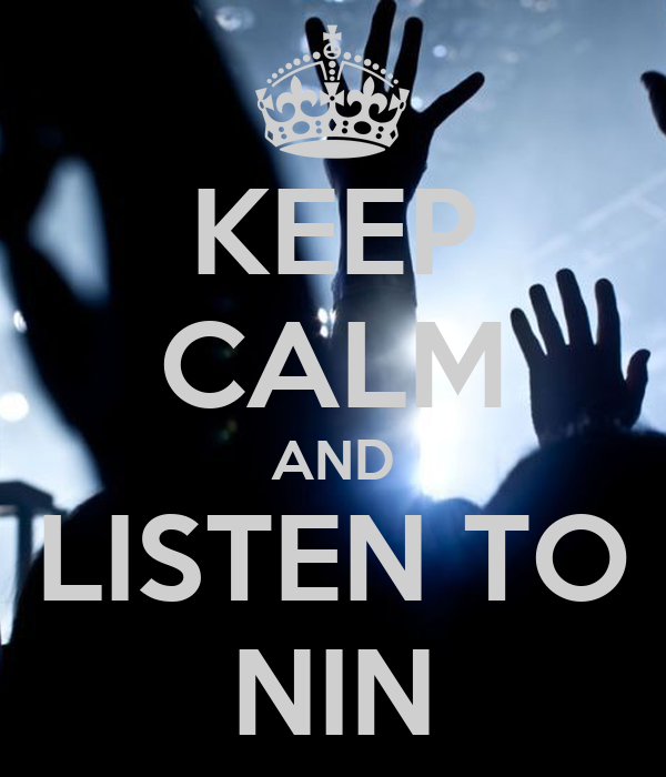 KEEP CALM AND LISTEN TO NIN