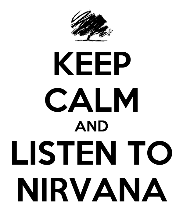 KEEP CALM AND LISTEN TO NIRVANA