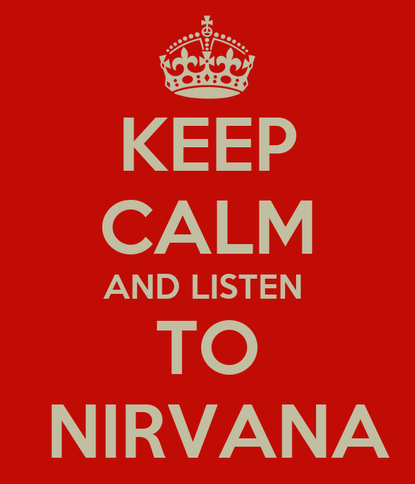 KEEP CALM AND LISTEN  TO  NIRVANA