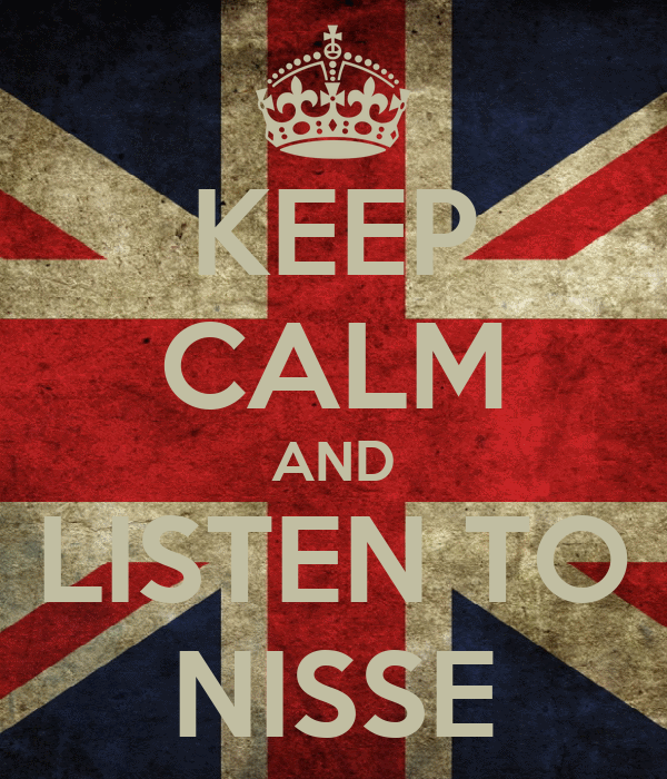 KEEP CALM AND LISTEN TO NISSE