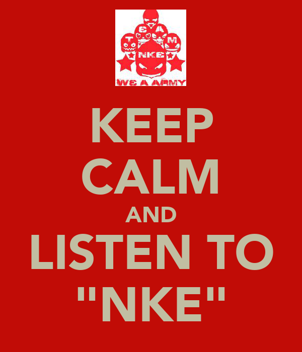 "KEEP CALM AND LISTEN TO ""NKE"""