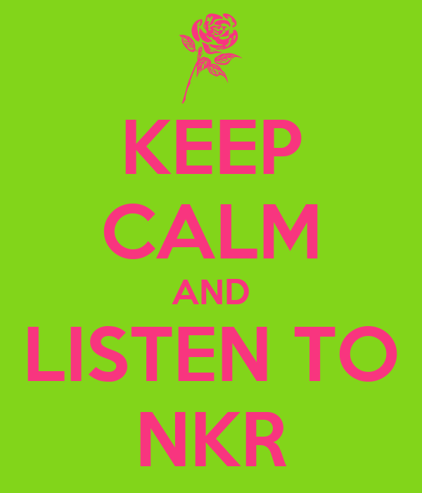 KEEP CALM AND LISTEN TO NKR