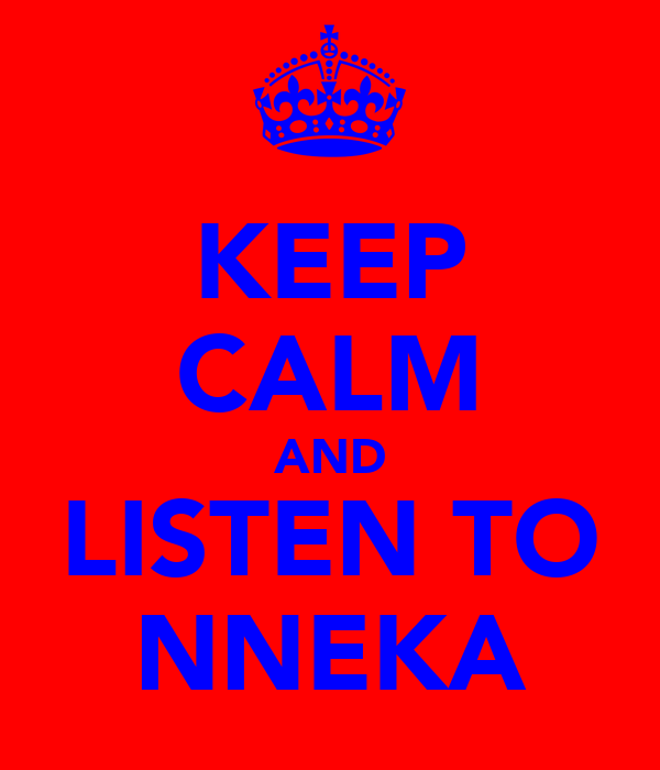 KEEP CALM AND LISTEN TO NNEKA