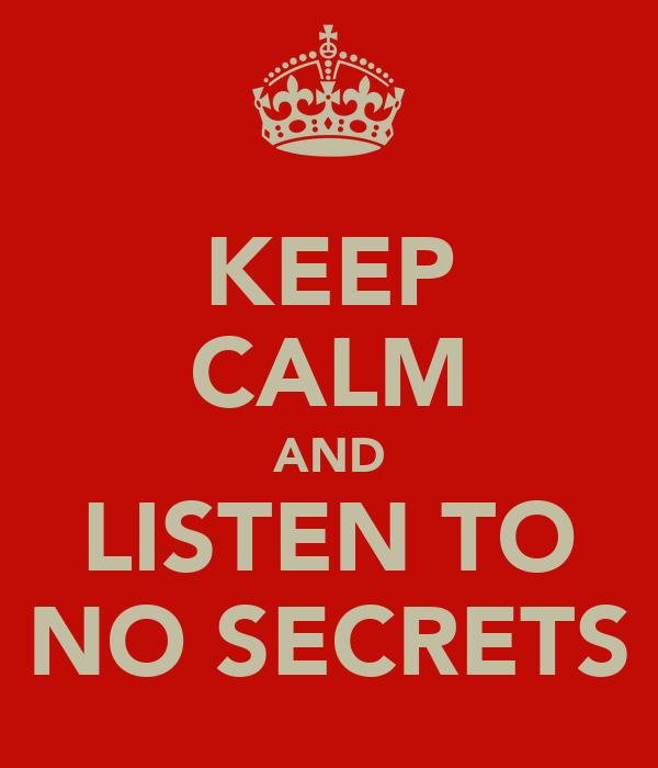 KEEP CALM AND LISTEN TO NO SECRETS