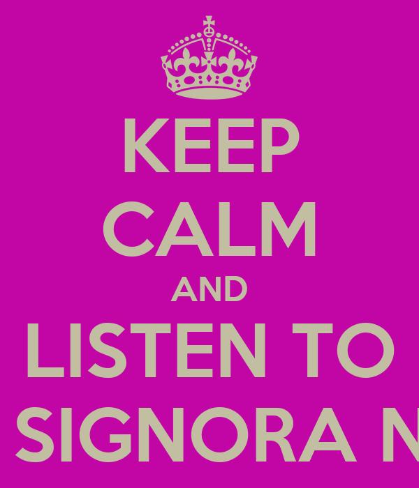 KEEP CALM AND LISTEN TO NO SIGNORA NO...