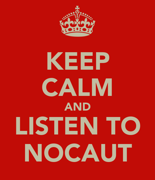 KEEP CALM AND LISTEN TO NOCAUT