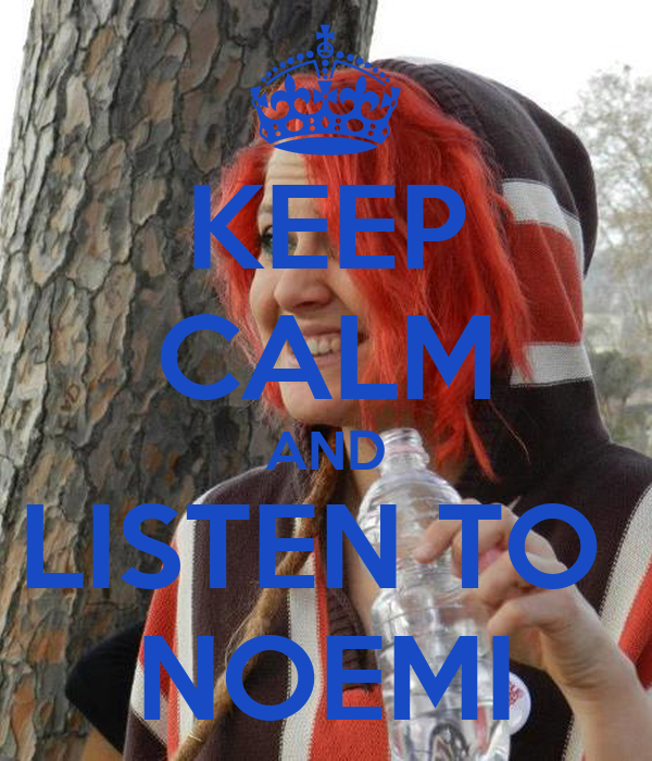 KEEP CALM AND LISTEN TO  NOEMI
