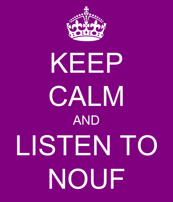 KEEP CALM AND LISTEN TO NOUF