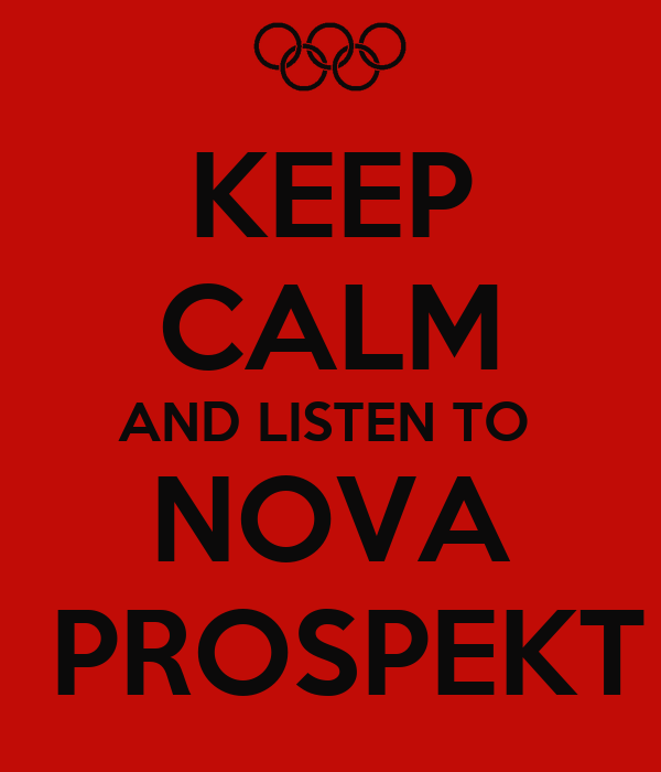 KEEP CALM AND LISTEN TO  NOVA  PROSPEKT